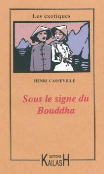 Sous le signe du Bouddha - HenryCasseville