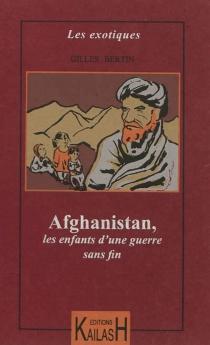 Afghanistan, les enfants d'une guerre sans fin - GillesBertin