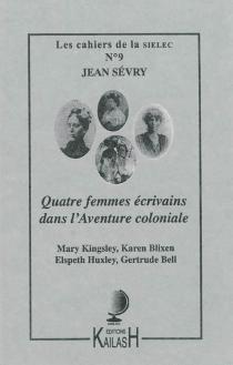 Quatre femmes écrivains dans l'aventure coloniale : Mary Kingsley, Karen Blixen, Elspeth Huxley, Gertrude Bell - JeanSévry