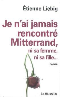Je n'ai jamais rencontré Mitterrand, ni sa femme, ni sa fille... - ÉtienneLiebig