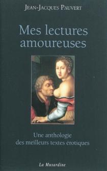 Mes lectures amoureuses : une anthologie des meilleurs textes érotiques -