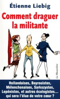 Comment draguer la militante - ÉtienneLiebig
