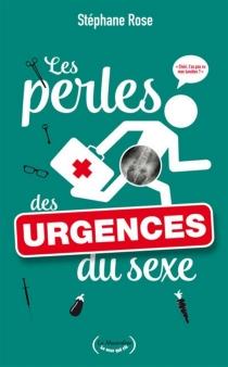 Les perles des urgences du sexe - StéphaneRose