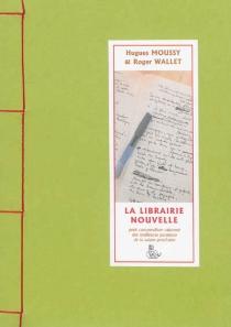 La librairie nouvelle : petit compendium raisonné des meilleures parutions de la prochaine saison - HuguesMoussy