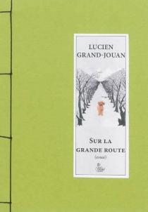 Sur la grand route : essai - LucienGrand-Jouan