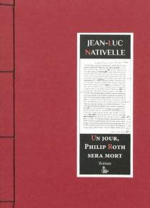 Un jour, Philip Roth sera mort - Jean-LucNativelle