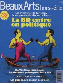 La BD entre en politique : les aventures de Sarkozix, la vie secrète de Marine Le Pen... : de Tintin à Iznogoud, les dessous politiques de la BD - VincentBernière