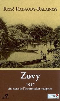 Zovy : 1947, au coeur de l'insurrection malgache - RenéRadaody-Ralarosy