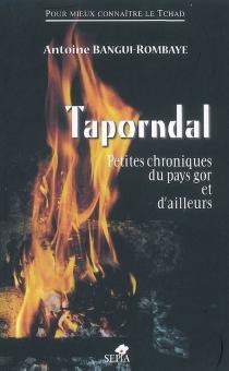 Taporndal : petites chroniques du pays gor et d'ailleurs - AntoineBangui-Rombaye