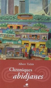 Chroniques abidjanes - AlbertTaïeb