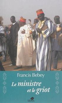Le ministre et le griot - FrancisBebey