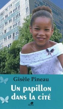 Un papillon dans la cité - GisèlePineau