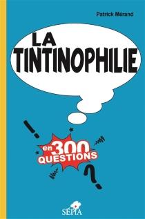 La tintinophilie en 300 questions - PatrickMérand