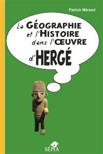 La géographie et l'histoire dans l'oeuvre d'Hergé - PatrickMérand