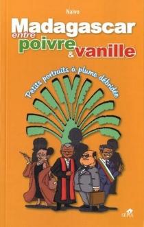 Madagascar entre poivre et vanille : petits portraits à plume débridée - Naivo
