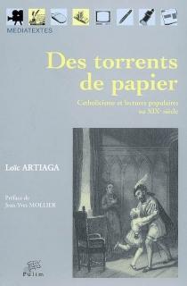 Des torrents de papier : catholicisme et lectures populaires au XIXe siècle - LoïcArtiaga