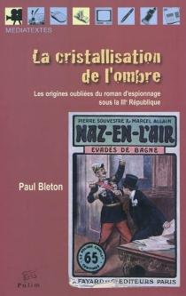 La cristallisation de l'ombre : les origines oubliées du roman d'espionnage sous la IIIe République - PaulBleton