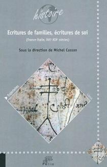 Ecritures de familles, écritures de soi : France-Italie, XVIe-XIXe siècles : actes de colloque, Limoges, 2010 -