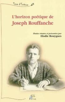 L'horizon poétique de Joseph Rouffanche -