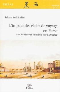 L'impact des récits de voyage en Perse sur les oeuvres du siècle des lumières - SafouraTork Ladani