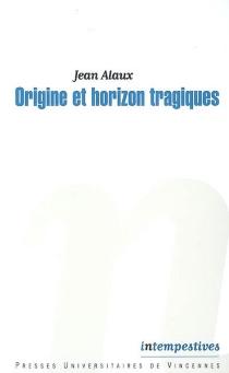 Origine et horizon tragiques - JeanAlaux