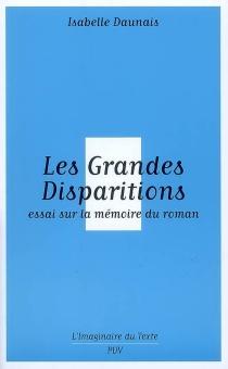 Les grandes disparitions : essai sur la mémoire du roman - IsabelleDaunais