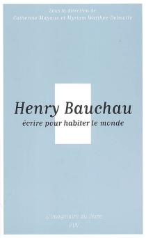 Henry Bauchau : écrire pour habiter le monde -