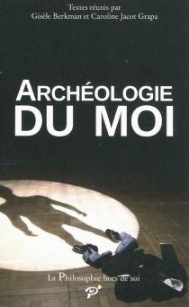 Archéologie du moi : acte du colloque organisé à l'Université de Cergy-Pontoise, Bibliothèque des Cerclades, les 29 et 30 novembre 2007 -