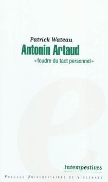 Antonin Artaud : foudre du tact personnel - PatrickWateau