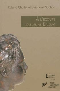 A l'écoute du jeune Balzac : l'écho des premières oeuvres publiées (1822-1829) - RolandChollet