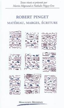 Robert Pinget : matériau, marges, écriture -