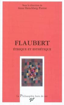 Flaubert : éthique et esthétique -
