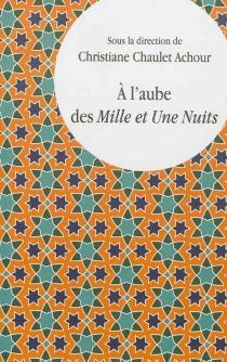 A l'aube des Mille et Une Nuits : lectures comparatistes -