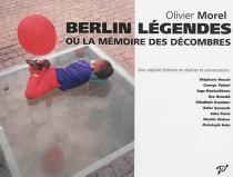 Berlin légendes ou La mémoire des décombres : une capitale littéraire en rêveries et en conversations - OlivierMorel