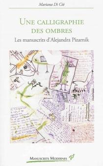 Une calligraphie des ombres : les manuscrits d'Alejandra Pizarnik - MarianaDi Cio