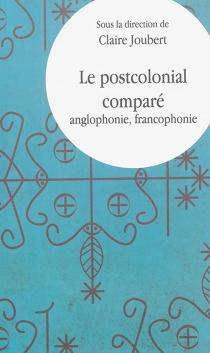 Le postcolonial comparé : anglophonie, francophonie -