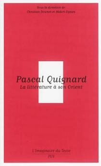 Pascal Quignard : la littérature à son Orient -