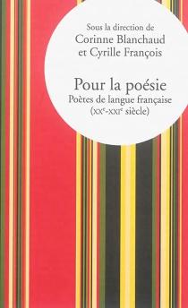 Pour la poésie : poètes de langue française (XXe-XXIe siècle) -