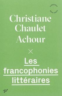 Les francophonies littéraires - ChristianeChaulet-Achour