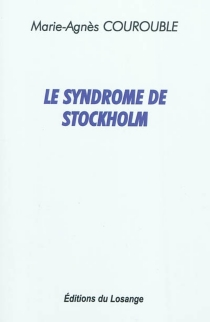 Le syndrome de Stockholm - Marie-Agnès Courouble