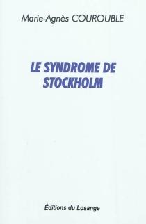 Le syndrome de Stockholm - Marie-AgnèsCourouble
