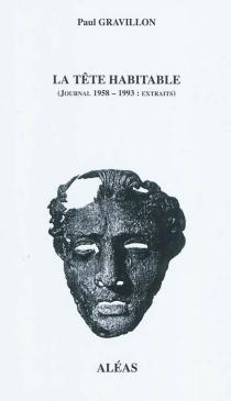 La tête habitable : journal 1958-1993 : extraits - PaulGravillon