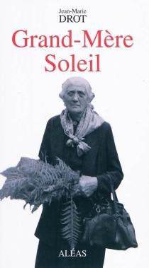 Grand-mère Soleil - Jean-MarieDrot