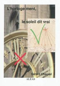 L'horloge ment, le soleil dit vrai - GérardChauvel