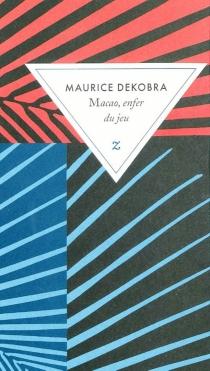 Macao, enfer du jeu - MauriceDekobra