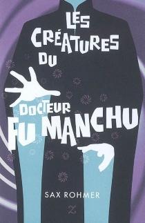 Les créatures du docteur Fu Manchu - SaxRohmer