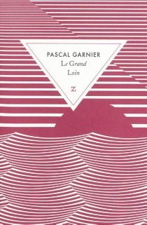 Le grand loin - PascalGarnier