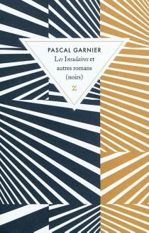Les insulaires et autres romans (noirs) - PascalGarnier
