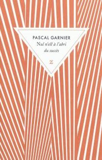 Nul n'est à l'abri du succès - PascalGarnier