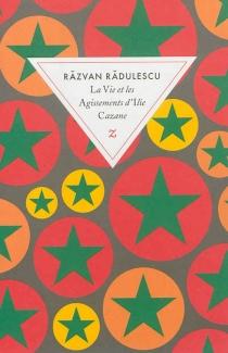 La vie et les agissements d'Ilie Cazane - RazvanRadulescu